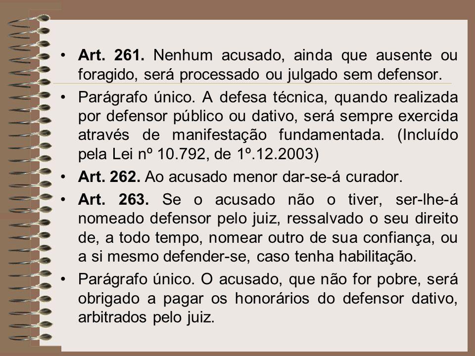 Art. 261. Nenhum acusado, ainda que ausente ou foragido, será processado ou julgado sem defensor. Parágrafo único. A defesa técnica, quando realizada