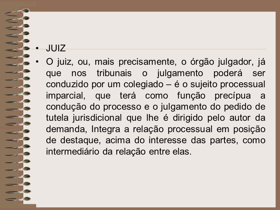 JUIZ O juiz, ou, mais precisamente, o órgão julgador, já que nos tribunais o julgamento poderá ser conduzido por um colegiado – é o sujeito processual
