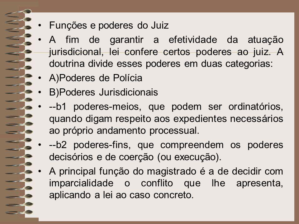 Funções e poderes do Juiz A fim de garantir a efetividade da atuação jurisdicional, lei confere certos poderes ao juiz. A doutrina divide esses podere
