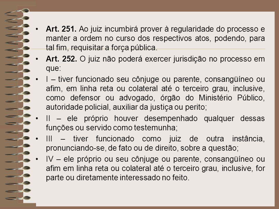 Art. 251. Ao juiz incumbirá prover à regularidade do processo e manter a ordem no curso dos respectivos atos, podendo, para tal fim, requisitar a forç