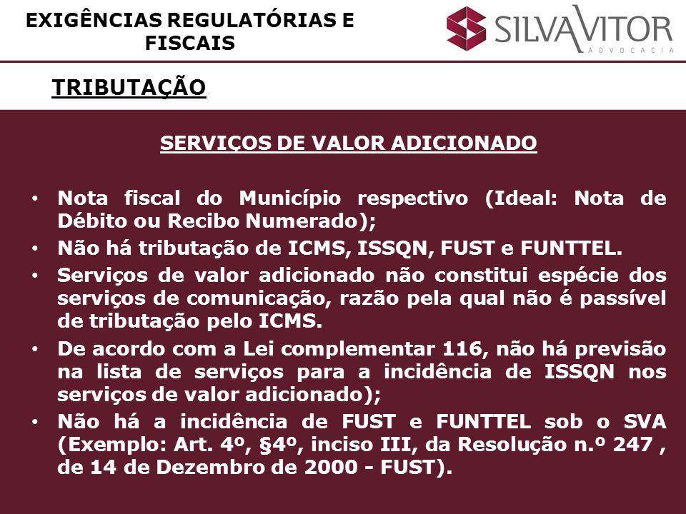 TRIBUTAÇÃO SERVIÇOS DE VALOR ADICIONADO Nota fiscal do Município respectivo (Ideal: Nota de Débito ou Recibo Numerado); Não há tributação de ICMS, ISS