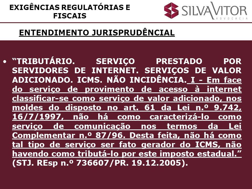ENTENDIMENTO JURISPRUDÊNCIAL EXIGÊNCIAS REGULATÓRIAS E FISCAIS TRIBUTÁRIO. SERVIÇO PRESTADO POR SERVIDORES DE INTERNET. SERVIÇOS DE VALOR ADICIONADO.