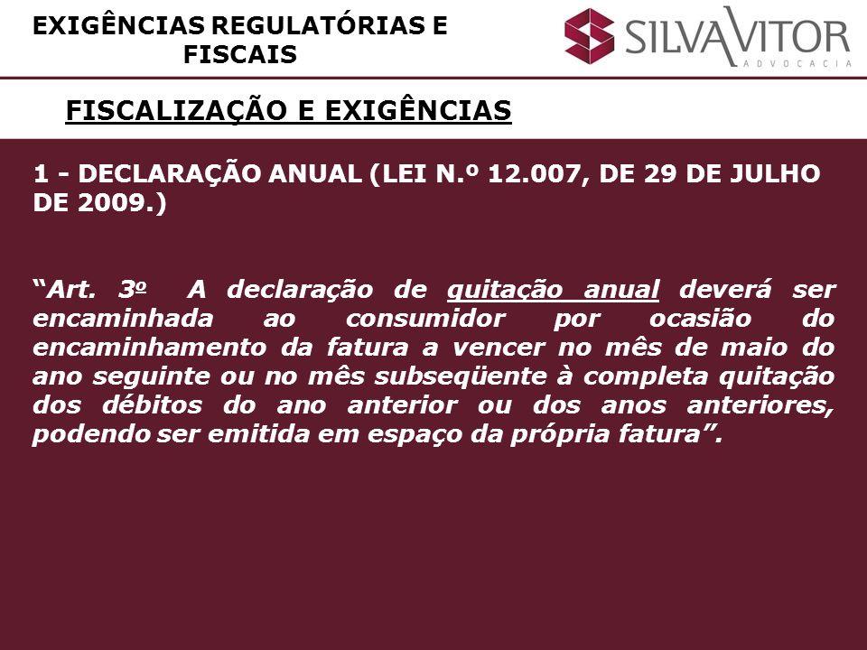 FISCALIZAÇÃO E EXIGÊNCIAS 1 - DECLARAÇÃO ANUAL (LEI N.º 12.007, DE 29 DE JULHO DE 2009.) Art. 3 o A declaração de quitação anual deverá ser encaminhad