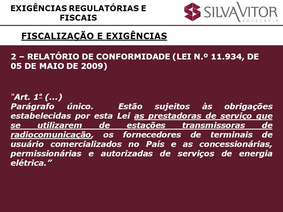 FISCALIZAÇÃO E EXIGÊNCIAS 2 – RELATÓRIO DE CONFORMIDADE (LEI N.º 11.934, DE 05 DE MAIO DE 2009) Art. 1 º (...) Parágrafo único. Estão sujeitos às obri