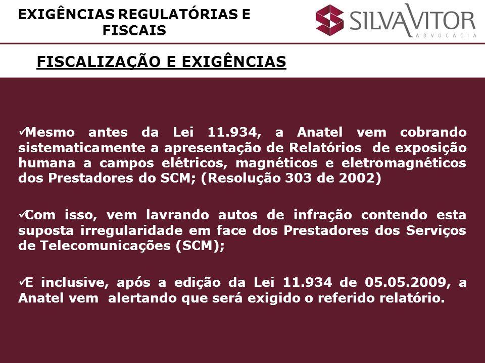 FISCALIZAÇÃO E EXIGÊNCIAS Mesmo antes da Lei 11.934, a Anatel vem cobrando sistematicamente a apresentação de Relatórios de exposição humana a campos
