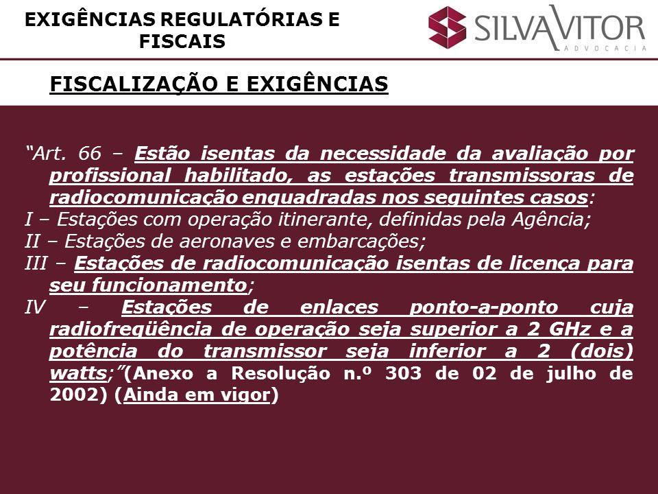 FISCALIZAÇÃO E EXIGÊNCIAS Art. 66 – Estão isentas da necessidade da avaliação por profissional habilitado, as estações transmissoras de radiocomunicaç