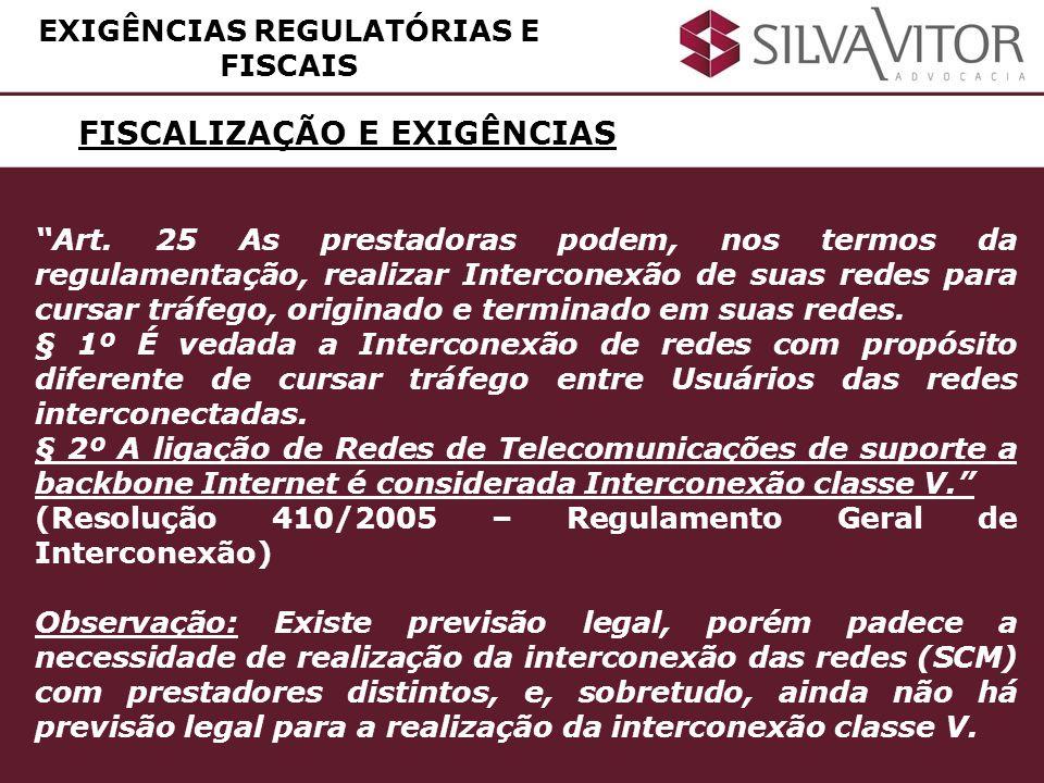 FISCALIZAÇÃO E EXIGÊNCIAS EXIGÊNCIAS REGULATÓRIAS E FISCAIS Art. 25 As prestadoras podem, nos termos da regulamentação, realizar Interconexão de suas
