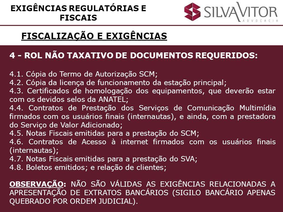 FISCALIZAÇÃO E EXIGÊNCIAS EXIGÊNCIAS REGULATÓRIAS E FISCAIS 4 - ROL NÃO TAXATIVO DE DOCUMENTOS REQUERIDOS: 4.1. Cópia do Termo de Autorização SCM; 4.2