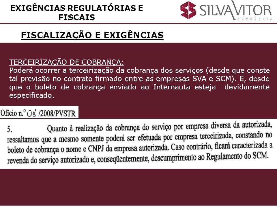 FISCALIZAÇÃO E EXIGÊNCIAS EXIGÊNCIAS REGULATÓRIAS E FISCAIS TERCEIRIZAÇÃO DE COBRANÇA: Poderá ocorrer a terceirização da cobrança dos serviços (desde