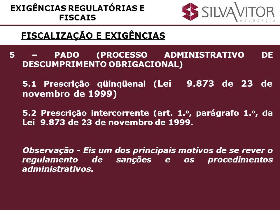 FISCALIZAÇÃO E EXIGÊNCIAS EXIGÊNCIAS REGULATÓRIAS E FISCAIS 5 – PADO (PROCESSO ADMINISTRATIVO DE DESCUMPRIMENTO OBRIGACIONAL) 5.1 Prescrição qüinqüena