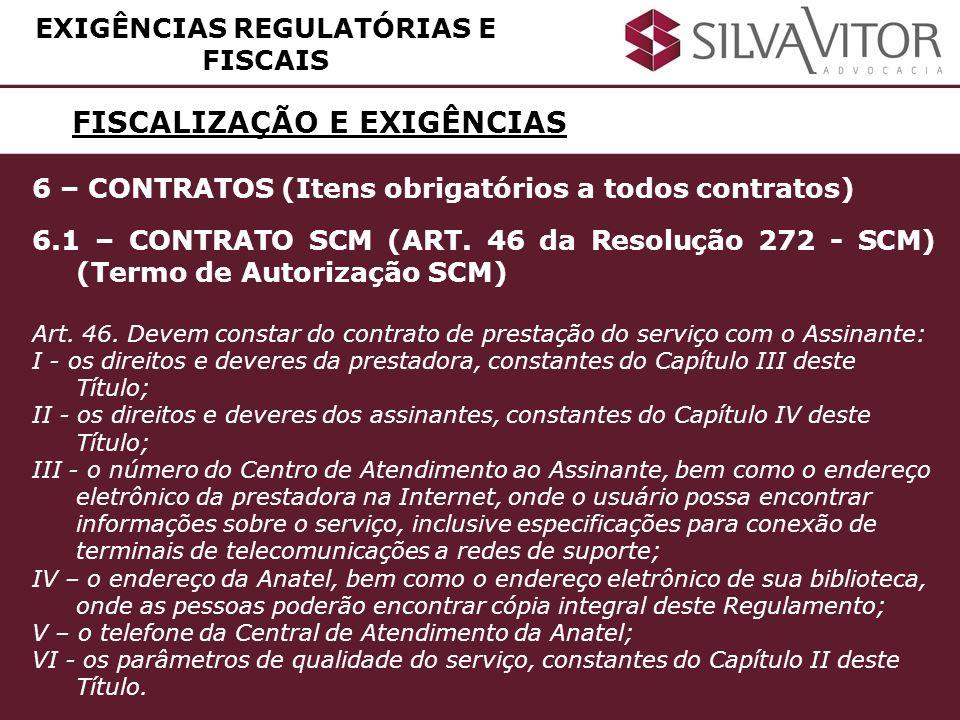 FISCALIZAÇÃO E EXIGÊNCIAS EXIGÊNCIAS REGULATÓRIAS E FISCAIS 6 – CONTRATOS (Itens obrigatórios a todos contratos) 6.1 – CONTRATO SCM (ART. 46 da Resolu
