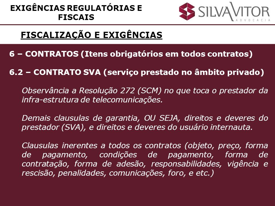 FISCALIZAÇÃO E EXIGÊNCIAS EXIGÊNCIAS REGULATÓRIAS E FISCAIS 6 – CONTRATOS (Itens obrigatórios em todos contratos) 6.2 – CONTRATO SVA (serviço prestado