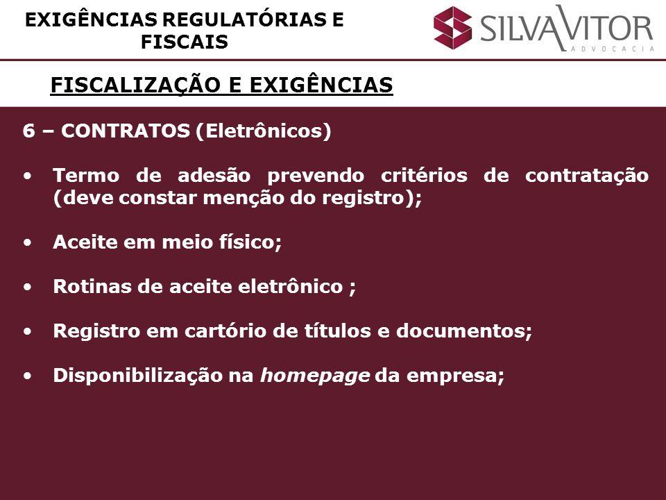 FISCALIZAÇÃO E EXIGÊNCIAS EXIGÊNCIAS REGULATÓRIAS E FISCAIS 6 – CONTRATOS (Eletrônicos) Termo de adesão prevendo critérios de contratação (deve consta