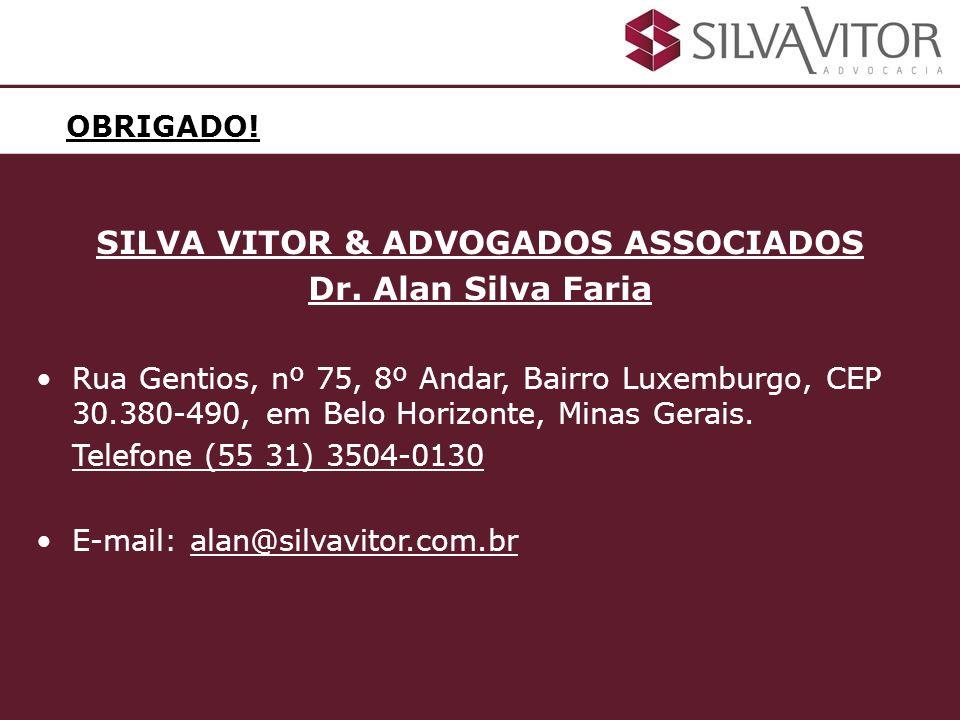 OBRIGADO! SILVA VITOR & ADVOGADOS ASSOCIADOS Dr. Alan Silva Faria Rua Gentios, nº 75, 8º Andar, Bairro Luxemburgo, CEP 30.380-490, em Belo Horizonte,