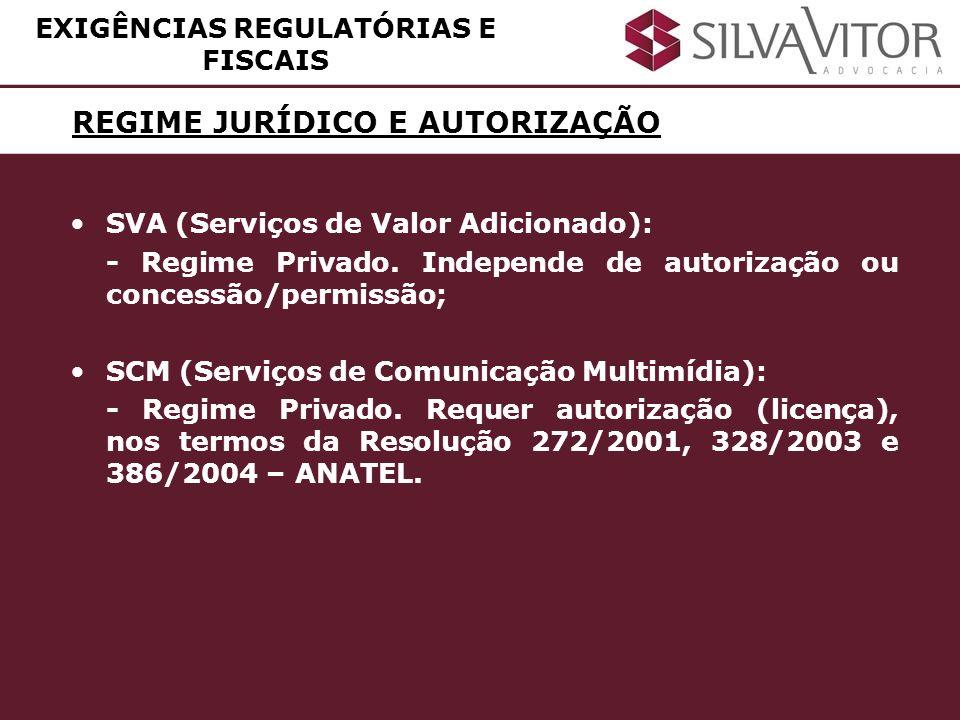 REGULAMENTAÇÃO EXIGÊNCIAS REGULATÓRIAS E FISCAIS SVA (Serviços de Valor Adicionado): - Lei n.º 9.472/97 (LGT), Artigo 61; - Norma 004/95 (Portaria 148/95 – MC); - Resolução 73/98 – ANATEL.