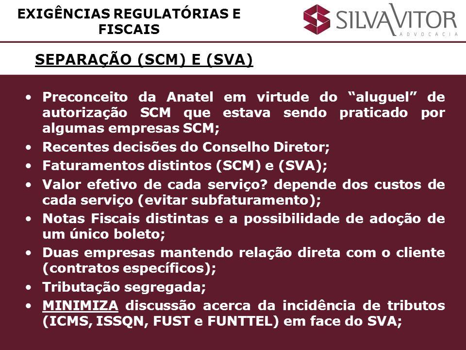 SEPARAÇÃO (SCM) E (SVA) EXIGÊNCIAS REGULATÓRIAS E FISCAIS Preconceito da Anatel em virtude do aluguel de autorização SCM que estava sendo praticado po