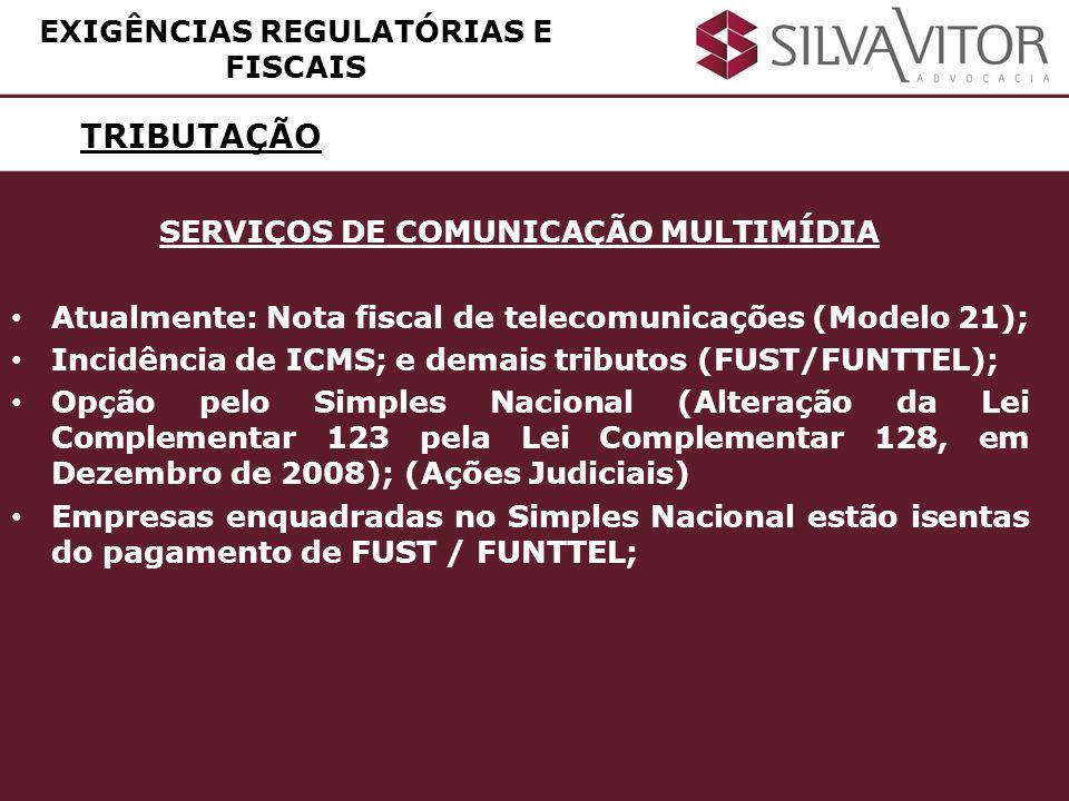 TRIBUTAÇÃO SERVIÇOS DE COMUNICAÇÃO MULTIMÍDIA Atualmente: Nota fiscal de telecomunicações (Modelo 21); Incidência de ICMS; e demais tributos (FUST/FUN