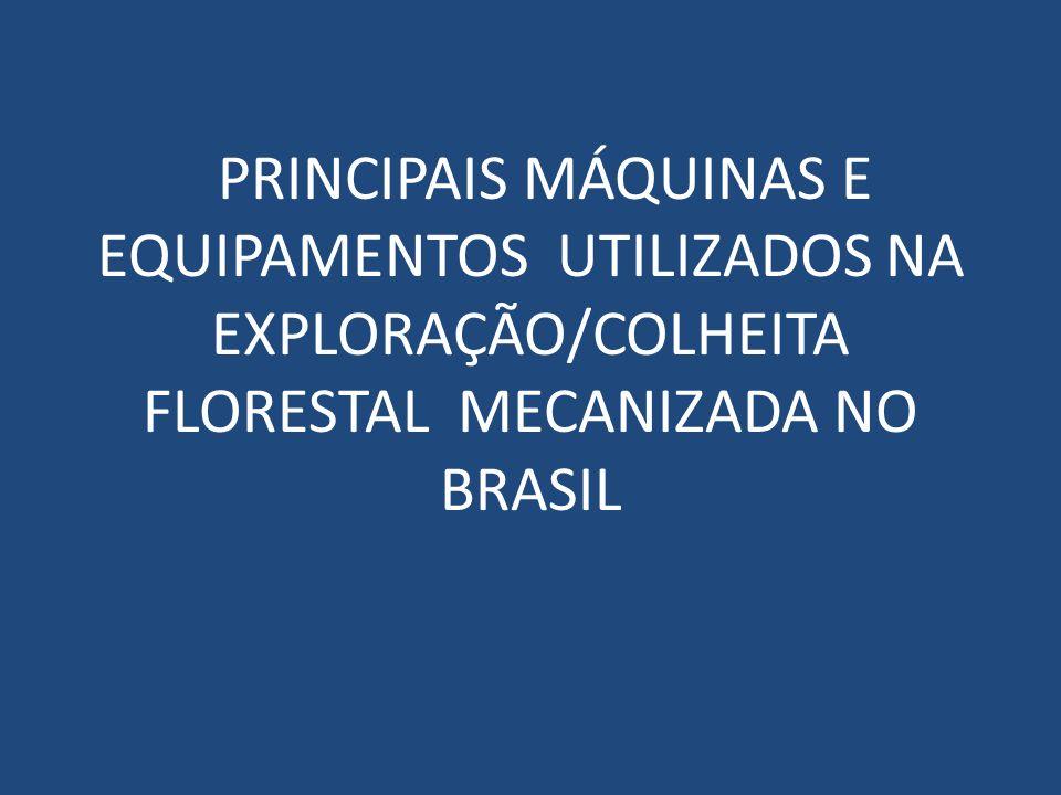 PRINCIPAIS MÁQUINAS E EQUIPAMENTOS UTILIZADOS NA EXPLORAÇÃO/COLHEITA FLORESTAL MECANIZADA NO BRASIL