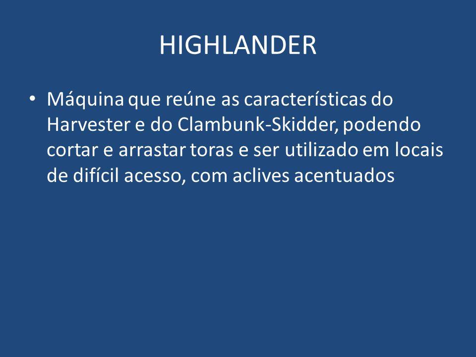 HIGHLANDER Máquina que reúne as características do Harvester e do Clambunk-Skidder, podendo cortar e arrastar toras e ser utilizado em locais de difíc