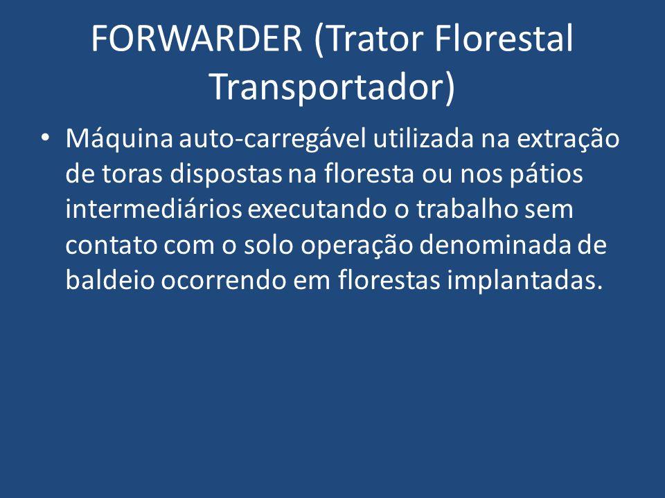 FORWARDER (Trator Florestal Transportador) Máquina auto-carregável utilizada na extração de toras dispostas na floresta ou nos pátios intermediários e