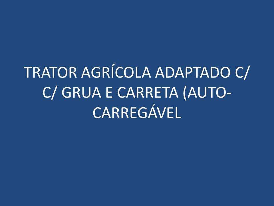 TRATOR AGRÍCOLA ADAPTADO C/ C/ GRUA E CARRETA (AUTO- CARREGÁVEL