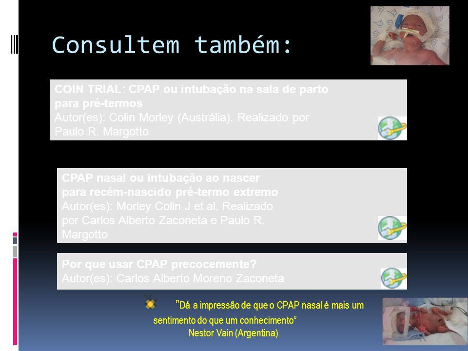 Consultem também: COIN TRIAL: CPAP ou intubação na sala de parto para pré-termos Autor(es): Colin Morley (Austrália). Realizado por Paulo R. Margotto