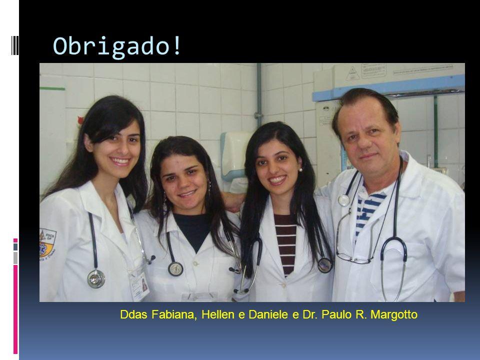 Obrigado! Ddas Fabiana, Hellen e Daniele e Dr. Paulo R. Margotto