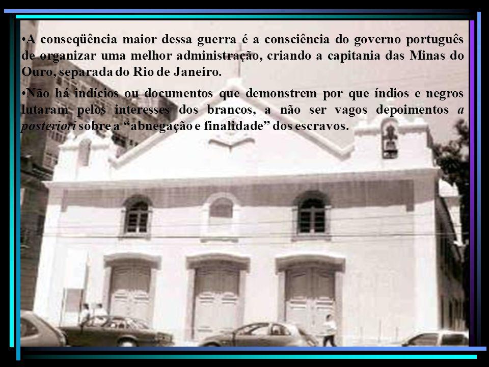 A conseqüência maior dessa guerra é a consciência do governo português de organizar uma melhor administração, criando a capitania das Minas do Ouro, s