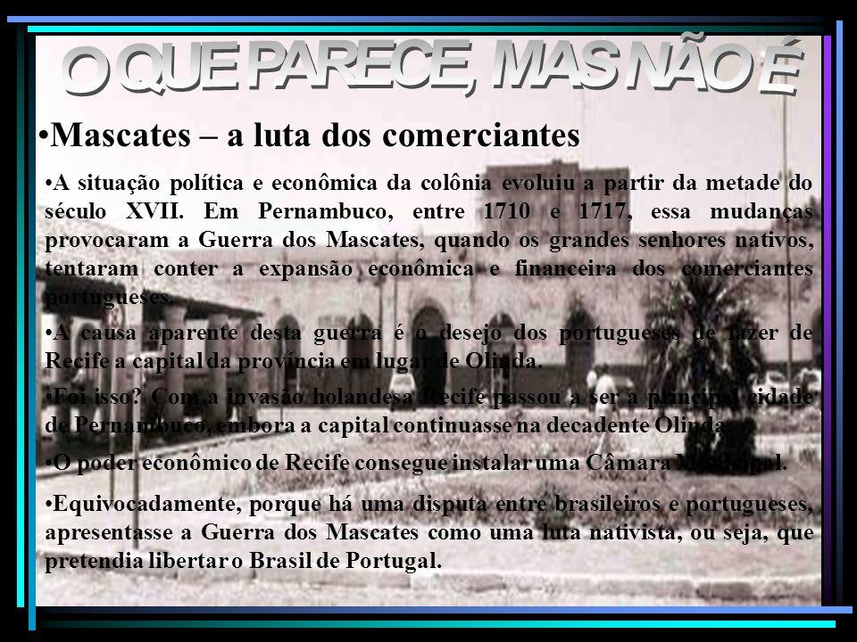 Mascates – a luta dos comerciantesMascates – a luta dos comerciantes A situação política e econômica da colônia evoluiu a partir da metade do século X