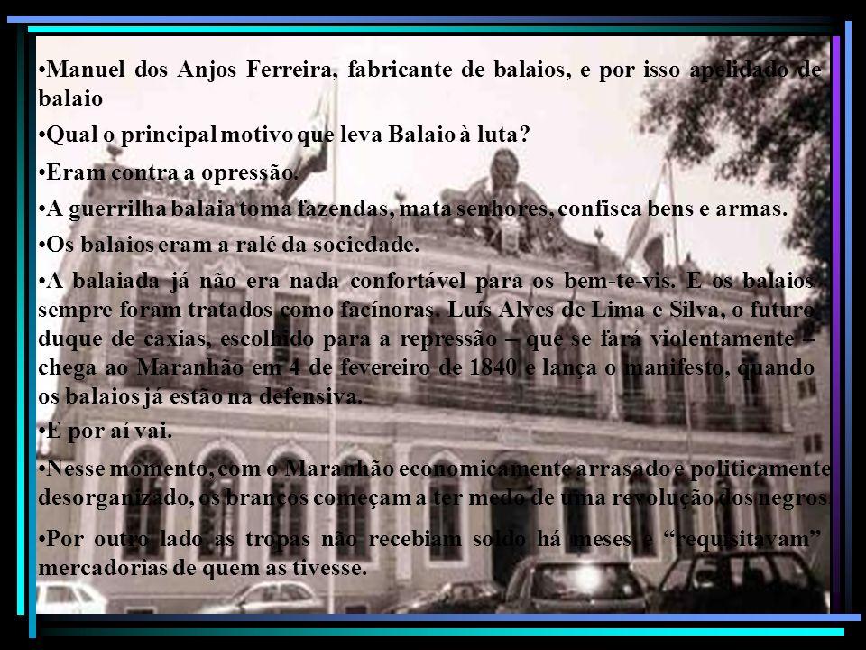Manuel dos Anjos Ferreira, fabricante de balaios, e por isso apelidado de balaio. Qual o principal motivo que leva Balaio à luta? Eram contra a opress