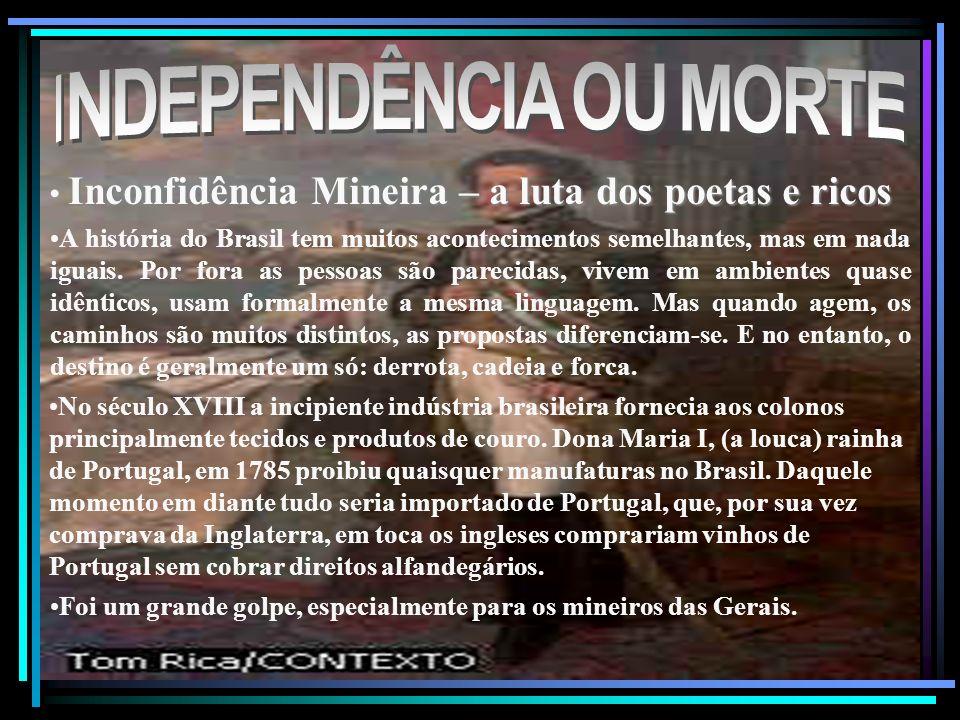 Inconfidência Mineira – a luta dos poetas e ricos A história do Brasil tem muitos acontecimentos semelhantes, mas em nada iguais. Por fora as pessoas