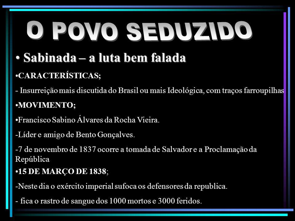 Sabinada – a luta bem falada Sabinada – a luta bem falada CARACTERÍSTICAS; - Insurreição mais discutida do Brasil ou mais Ideológica, com traços farro