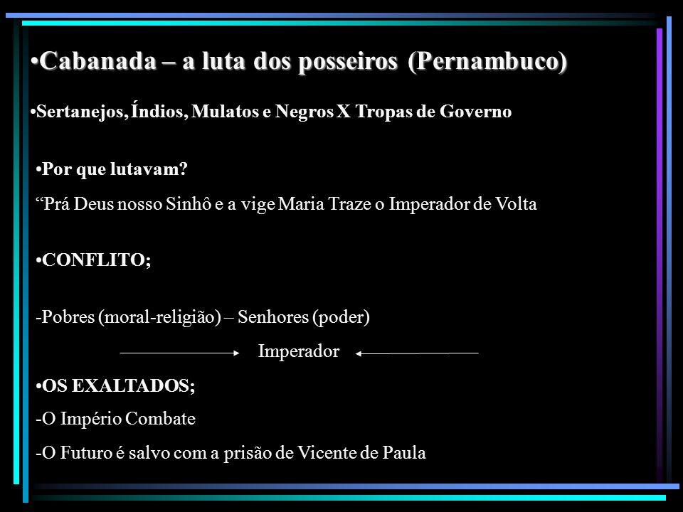 Cabanada – a luta dos posseiros (Pernambuco)Cabanada – a luta dos posseiros (Pernambuco) Sertanejos, Índios, Mulatos e Negros X Tropas de Governo Por