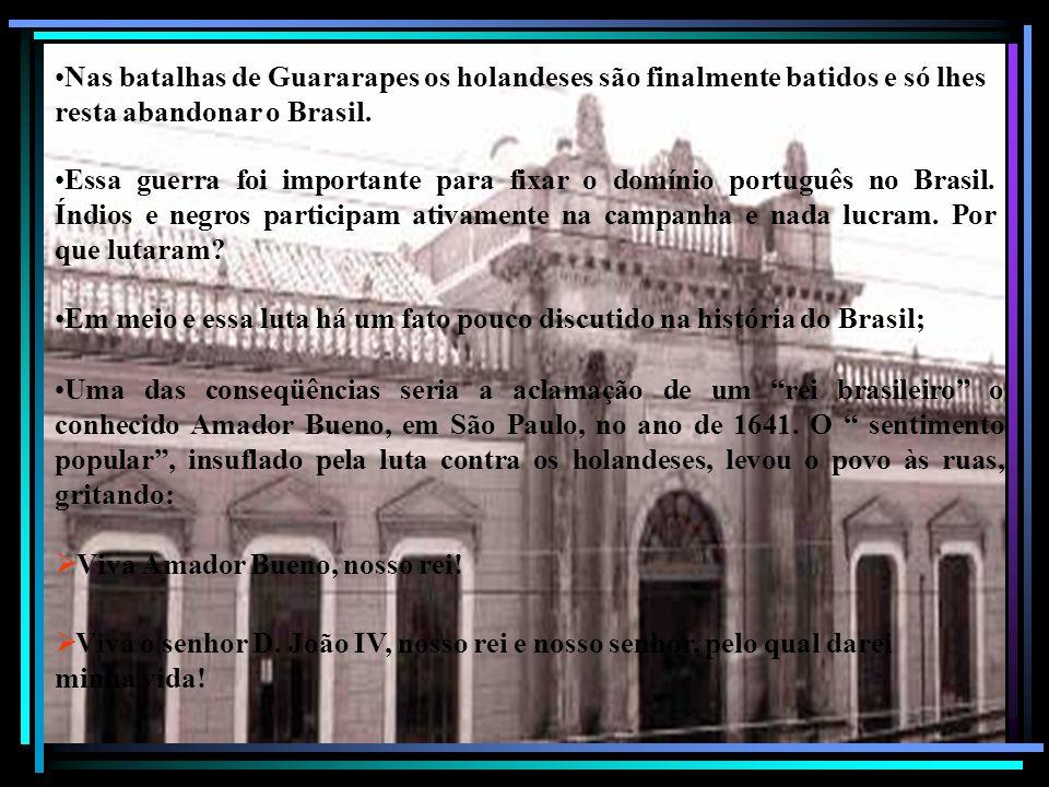 Nas batalhas de Guararapes os holandeses são finalmente batidos e só lhes resta abandonar o Brasil. Essa guerra foi importante para fixar o domínio po