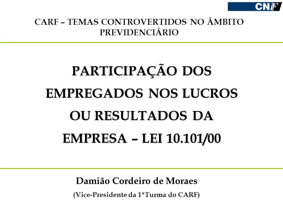 CARF – TEMAS CONTROVERTIDOS NO ÂMBITO PREVIDENCIÁRIO Damião Cordeiro de Moraes (Vice-Presidente da 1ªTurma do CARF) PARTICIPAÇÃO DOS EMPREGADOS NOS LU