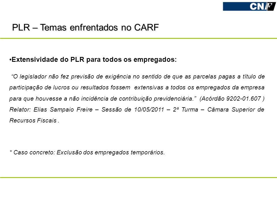 PLR – Temas enfrentados no CARF Extensividade do PLR para todos os empregados: O legislador não fez previsão de exigência no sentido de que as parcela