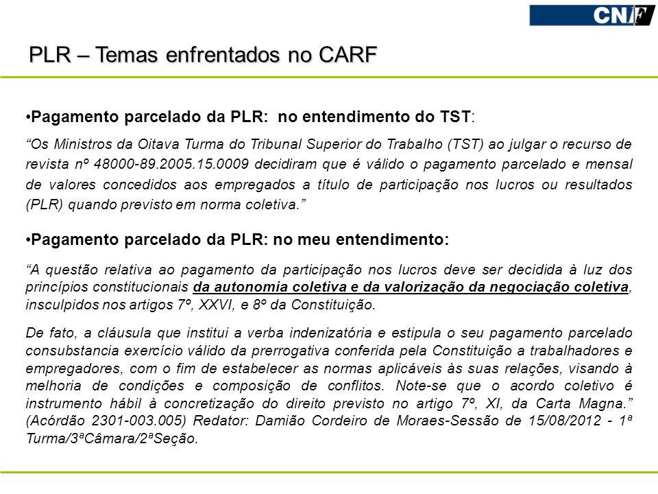 PLR – Temas enfrentados no CARF Pagamento parcelado da PLR: no entendimento do TST: Os Ministros da Oitava Turma do Tribunal Superior do Trabalho (TST