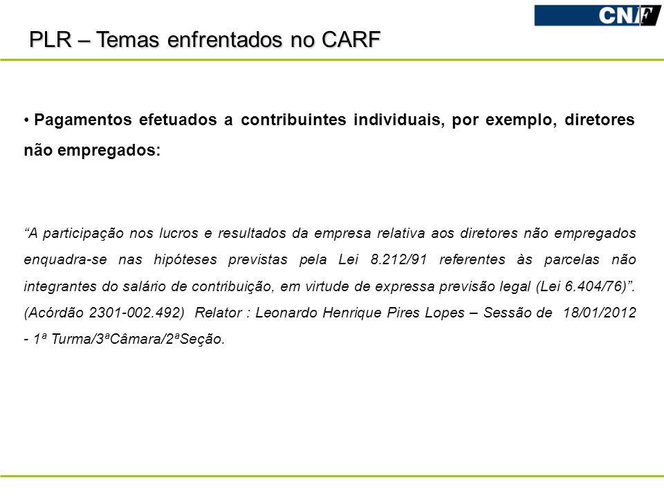 PLR – Temas enfrentados no CARF Pagamentos efetuados a contribuintes individuais, por exemplo, diretores não empregados: A participação nos lucros e r