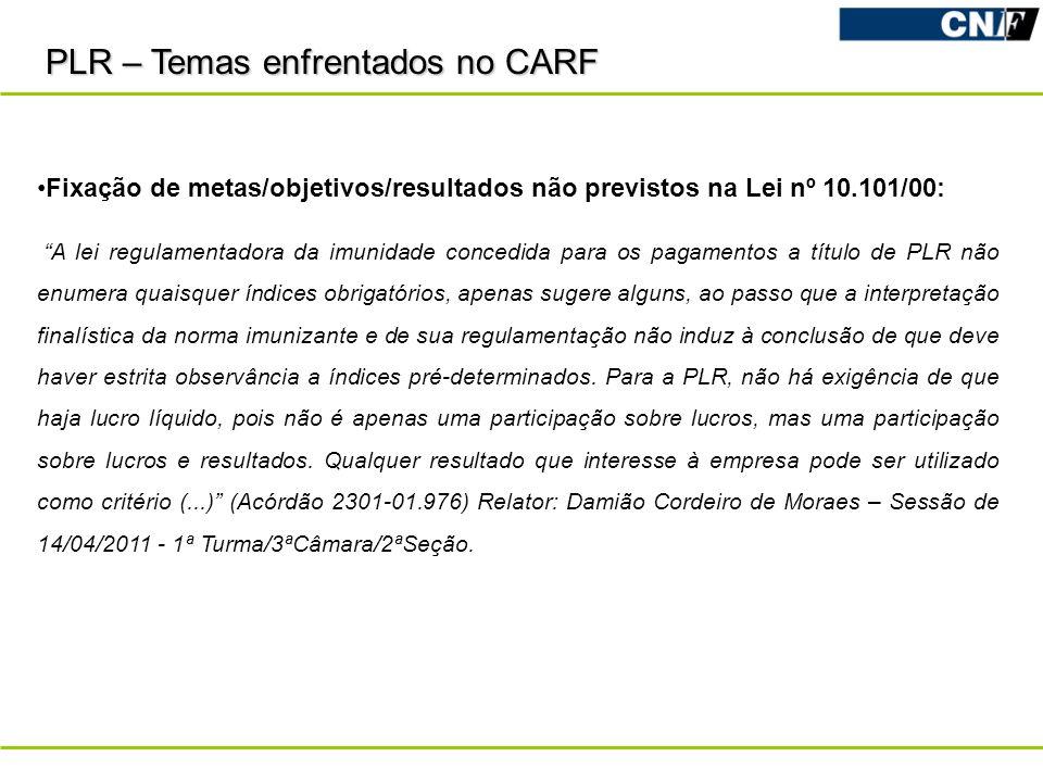 PLR – Temas enfrentados no CARF Fixação de metas/objetivos/resultados não previstos na Lei nº 10.101/00: A lei regulamentadora da imunidade concedida