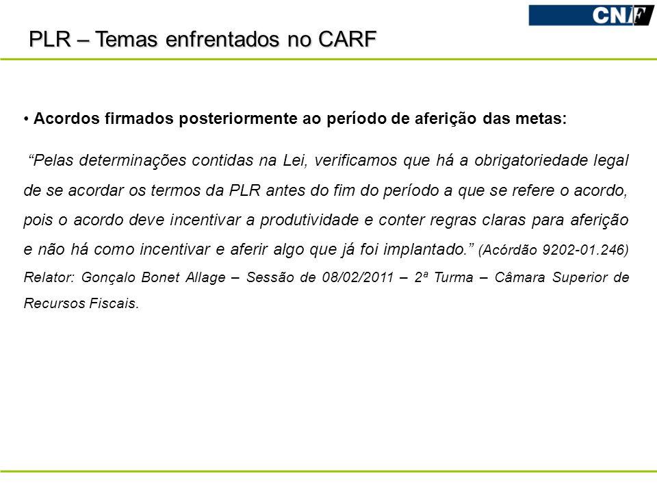 PLR – Temas enfrentados no CARF Acordos firmados posteriormente ao período de aferição das metas: Pelas determinações contidas na Lei, verificamos que