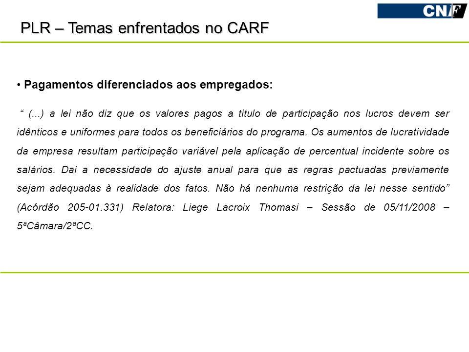 PLR – Temas enfrentados no CARF Pagamentos diferenciados aos empregados: (...) a lei não diz que os valores pagos a titulo de participação nos lucros