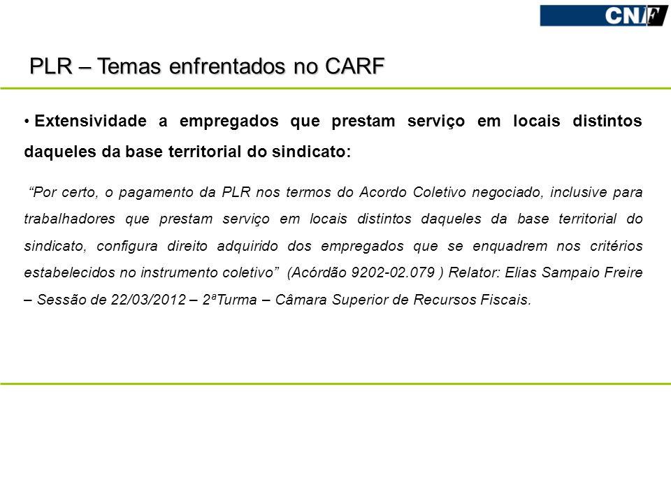 PLR – Temas enfrentados no CARF Extensividade a empregados que prestam serviço em locais distintos daqueles da base territorial do sindicato: Por cert