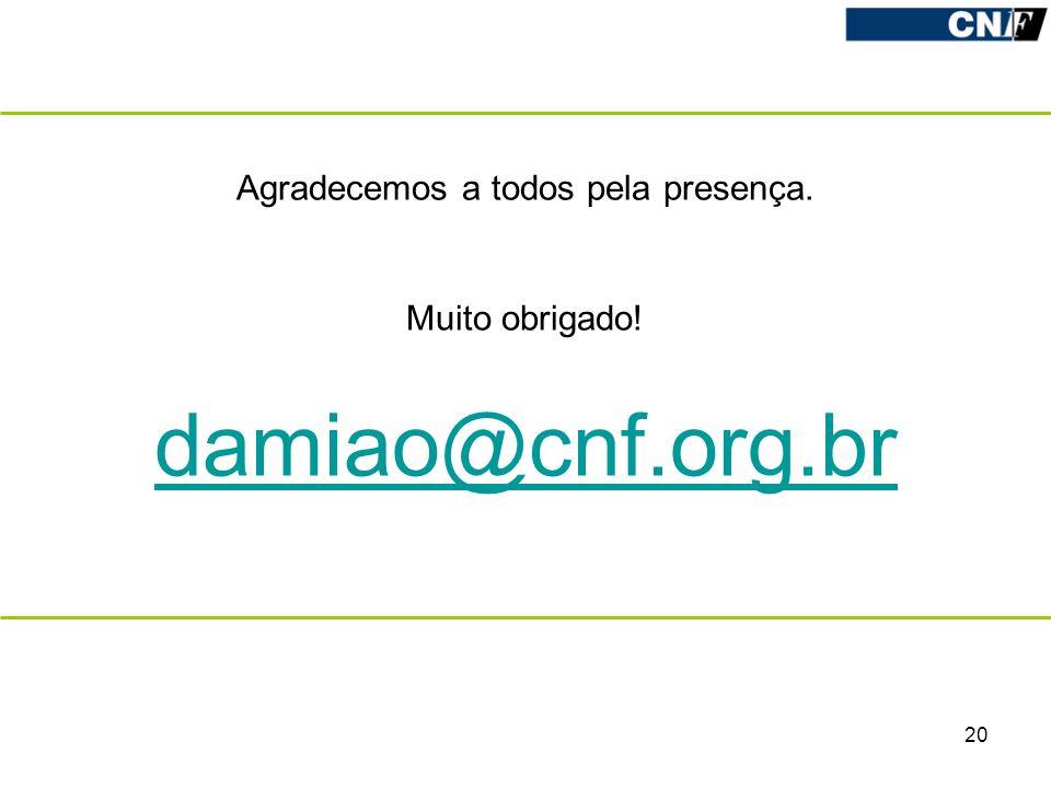 Agradecemos a todos pela presença. Muito obrigado! damiao@cnf.org.br 20