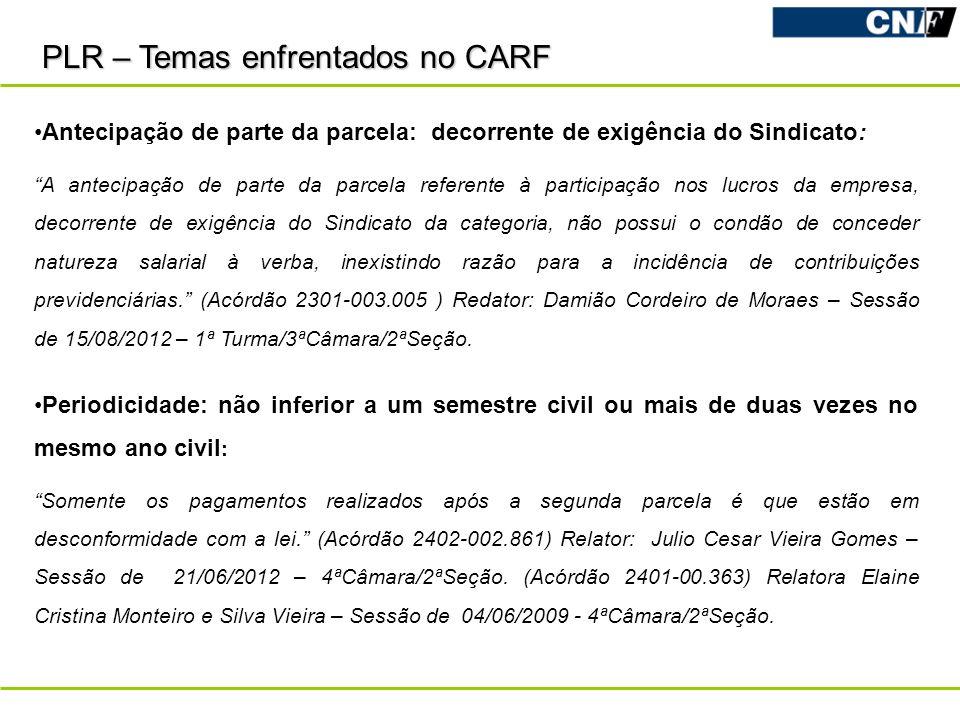 PLR – Temas enfrentados no CARF Antecipação de parte da parcela: decorrente de exigência do Sindicato: A antecipação de parte da parcela referente à p