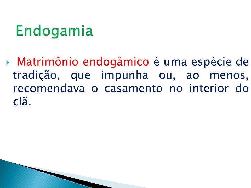 Matrimônio endogâmico é uma espécie de tradição, que impunha ou, ao menos, recomendava o casamento no interior do clã.