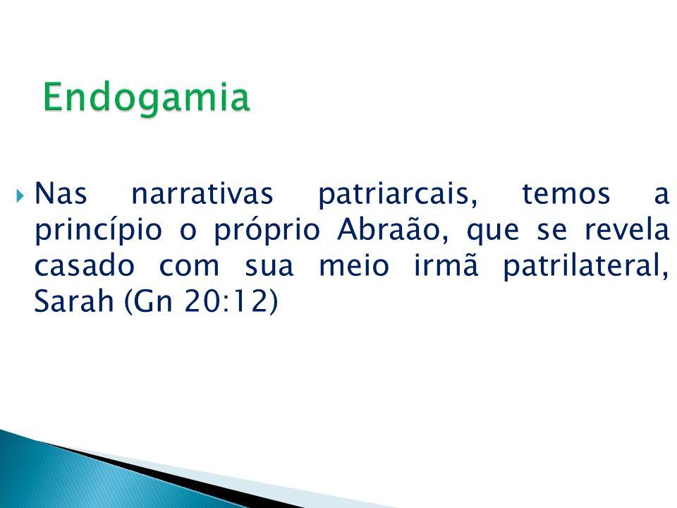 Nas narrativas patriarcais, temos a princípio o próprio Abraão, que se revela casado com sua meio irmã patrilateral, Sarah (Gn 20:12)