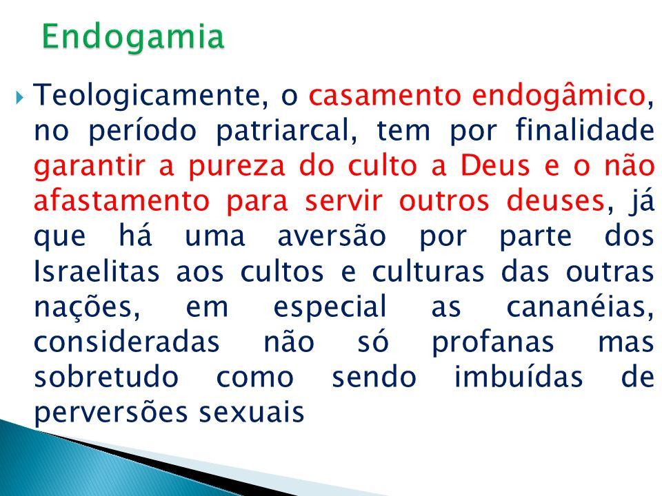 Teologicamente, o casamento endogâmico, no período patriarcal, tem por finalidade garantir a pureza do culto a Deus e o não afastamento para servir ou