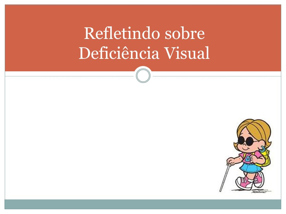 Refletindo sobre Deficiência Visual