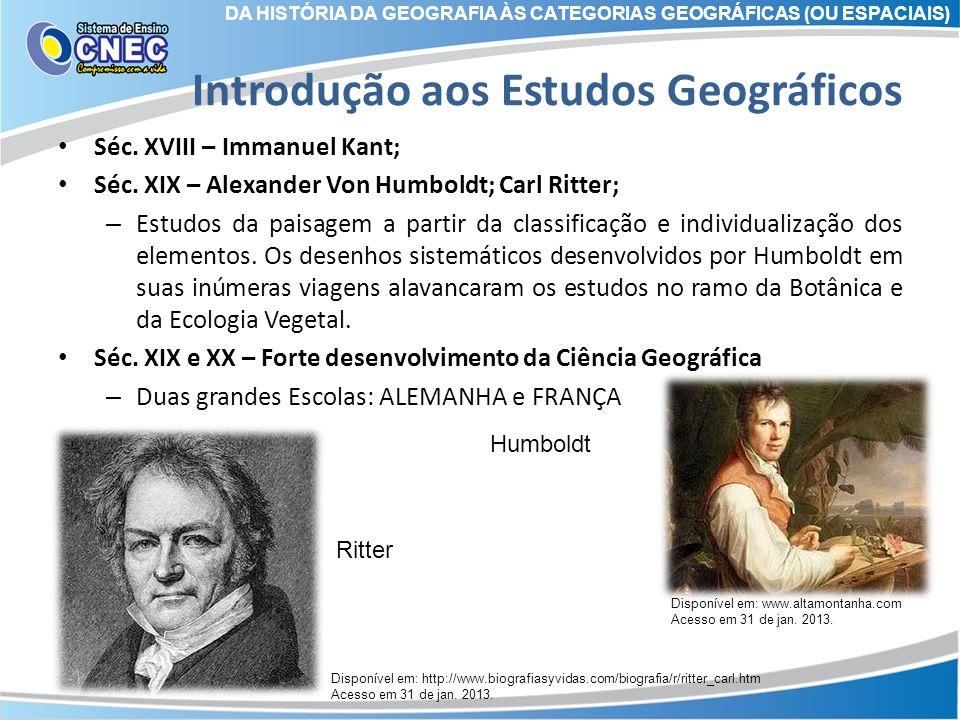 Introdução aos Estudos Geográficos Séc. XVIII – Immanuel Kant; Séc. XIX – Alexander Von Humboldt; Carl Ritter; – Estudos da paisagem a partir da class