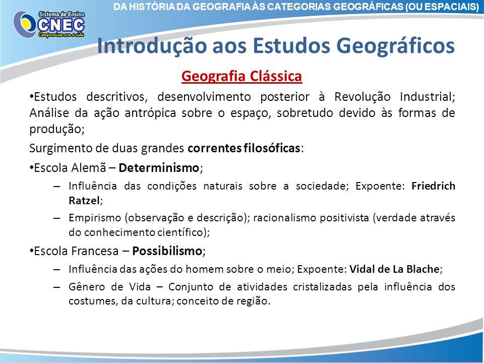 Introdução aos Estudos Geográficos Geografia Clássica Estudos descritivos, desenvolvimento posterior à Revolução Industrial; Análise da ação antrópica